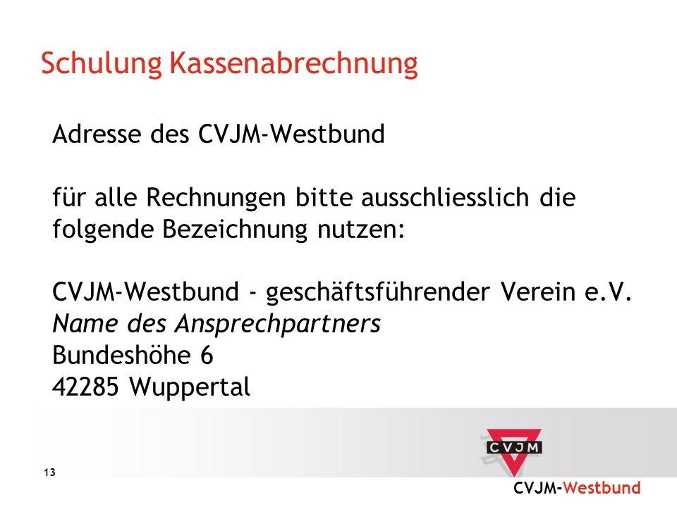 CVJM-Westbund 13 Schulung Kassenabrechnung Adresse des CVJM-Westbund für alle Rechnungen bitte ausschliesslich die folgende Bezeichnung nutzen: CVJM-W
