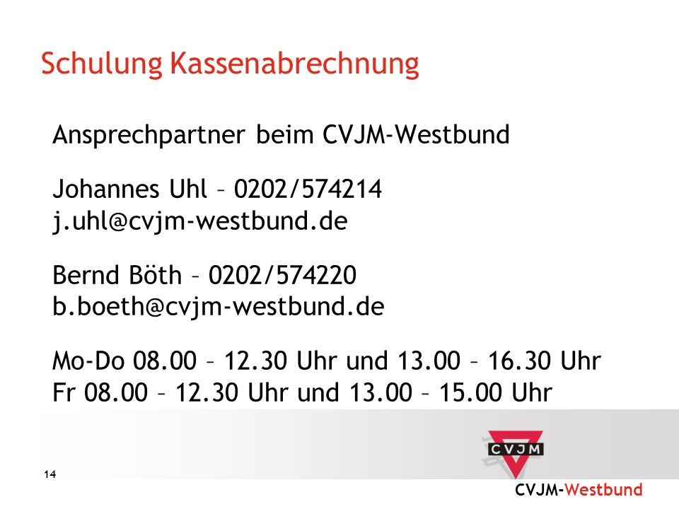 CVJM-Westbund 14 Schulung Kassenabrechnung Ansprechpartner beim CVJM-Westbund Johannes Uhl – 0202/574214 j.uhl@cvjm-westbund.de Bernd Böth – 0202/5742