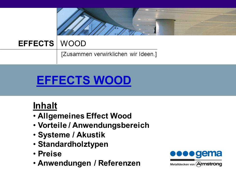 EFFECTS WOOD Inhalt Allgemeines Effect Wood Vorteile / Anwendungsbereich Systeme / Akustik Standardholztypen Preise Anwendungen / Referenzen WOOD [Zusammen verwirklichen wir Ideen.] EFFECTS