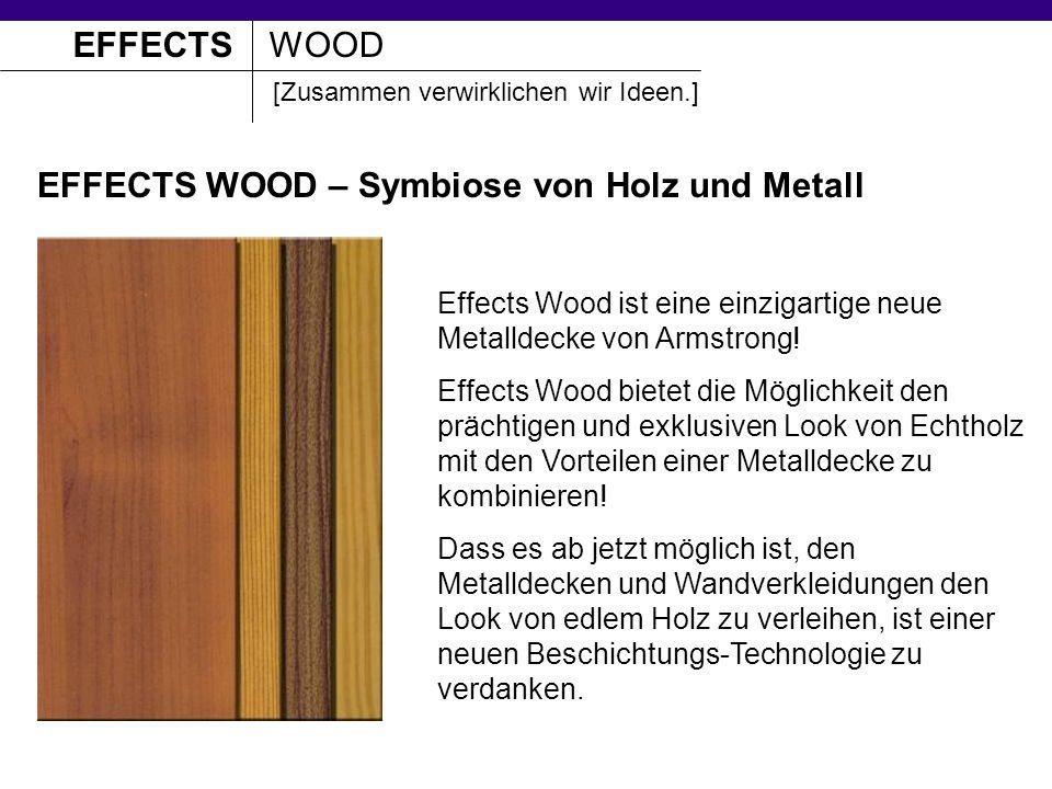 EFFECTS WOOD – Symbiose von Holz und Metall EFFECTSWOOD [Zusammen verwirklichen wir Ideen.] Effects Wood ist eine einzigartige neue Metalldecke von Armstrong.