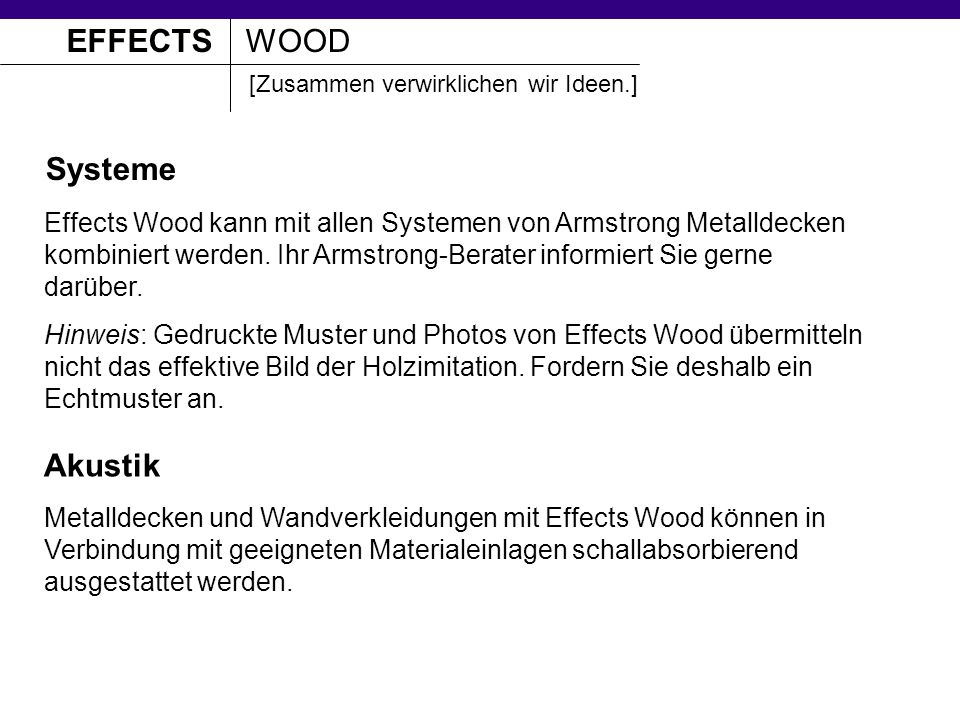 EFFECTSWOOD [Zusammen verwirklichen wir Ideen.] Systeme Effects Wood kann mit allen Systemen von Armstrong Metalldecken kombiniert werden.