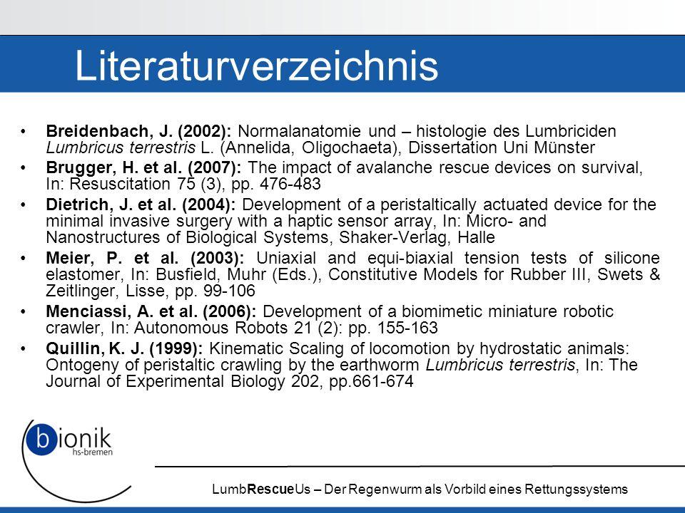 LumbRescueUs – Der Regenwurm als Vorbild eines Rettungssystems Literaturverzeichnis Breidenbach, J. (2002): Normalanatomie und – histologie des Lumbri