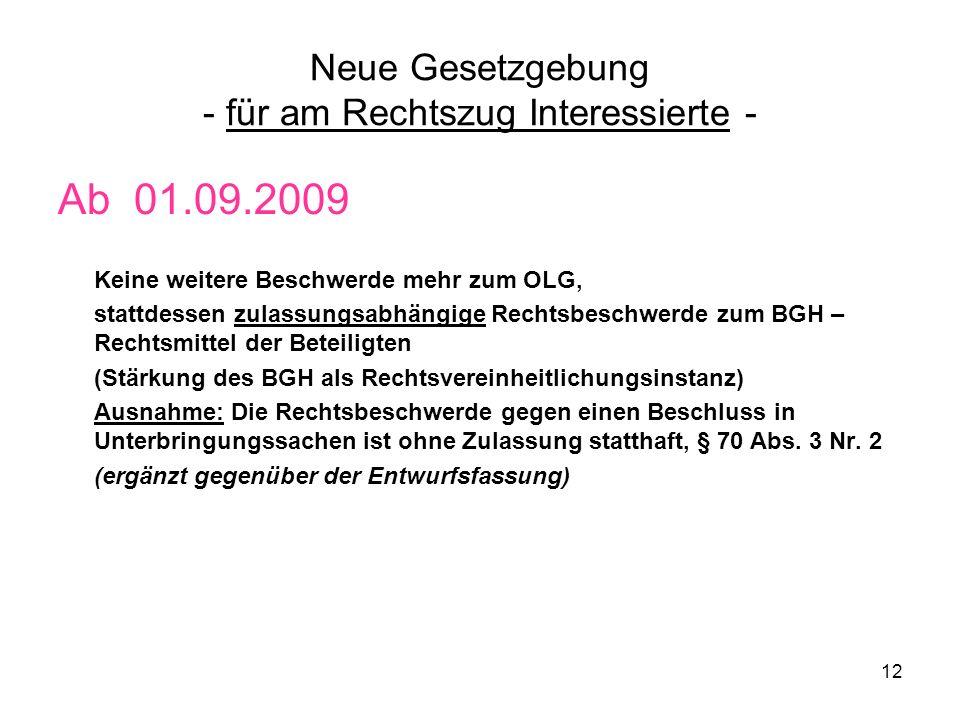 12 Neue Gesetzgebung - für am Rechtszug Interessierte - Ab 01.09.2009 Keine weitere Beschwerde mehr zum OLG, stattdessen zulassungsabhängige Rechtsbes