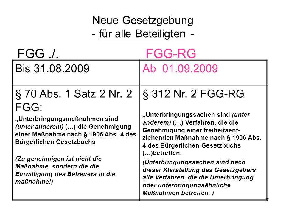 7 Neue Gesetzgebung - für alle Beteiligten - FGG./. FGG-RG Bis 31.08.2009Ab 01.09.2009 § 70 Abs. 1 Satz 2 Nr. 2 FGG: Unterbringungsmaßnahmen sind (unt