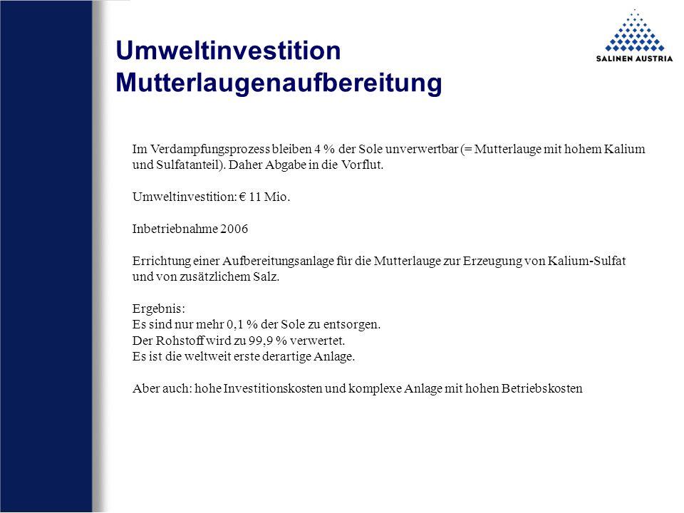 Umweltinvestition Mutterlaugenaufbereitung Im Verdampfungsprozess bleiben 4 % der Sole unverwertbar (= Mutterlauge mit hohem Kalium und Sulfatanteil).