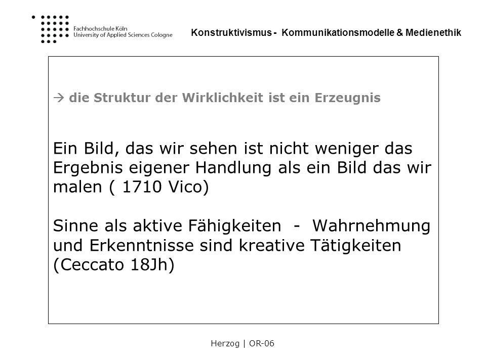 Herzog | OR-06 Konstruktivismus - Kommunikationsmodelle & Medienethik