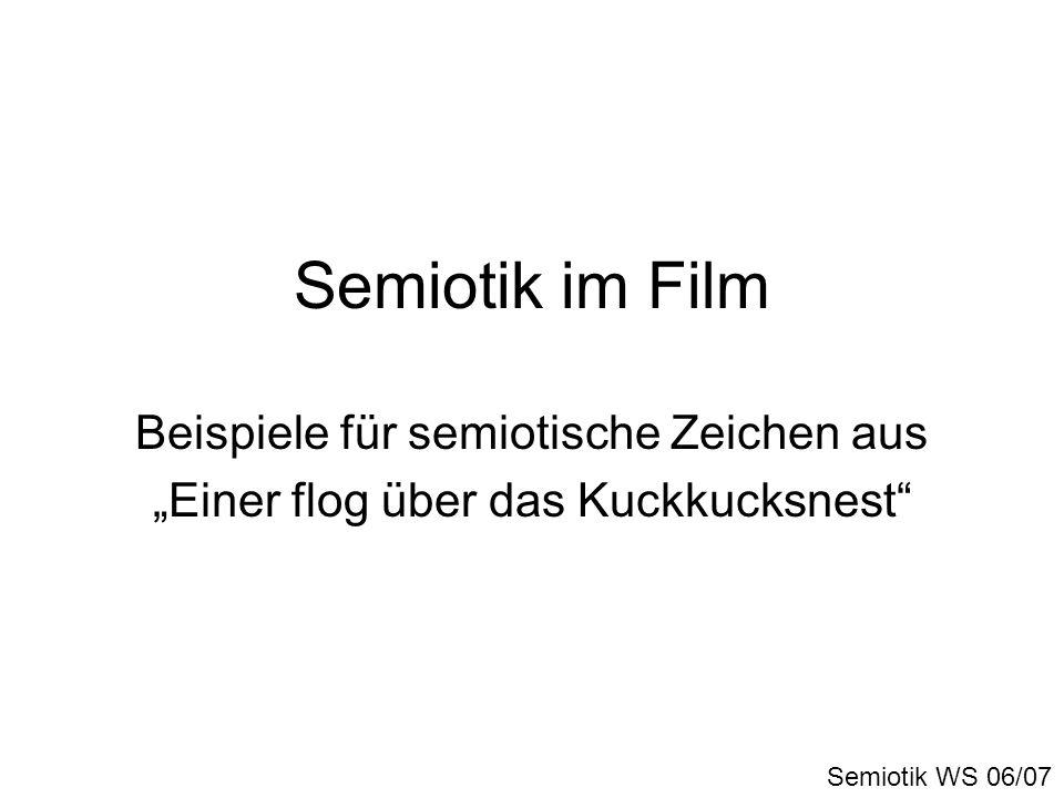 Semiotik im Film Beispiele für semiotische Zeichen aus Einer flog über das Kuckkucksnest Semiotik WS 06/07