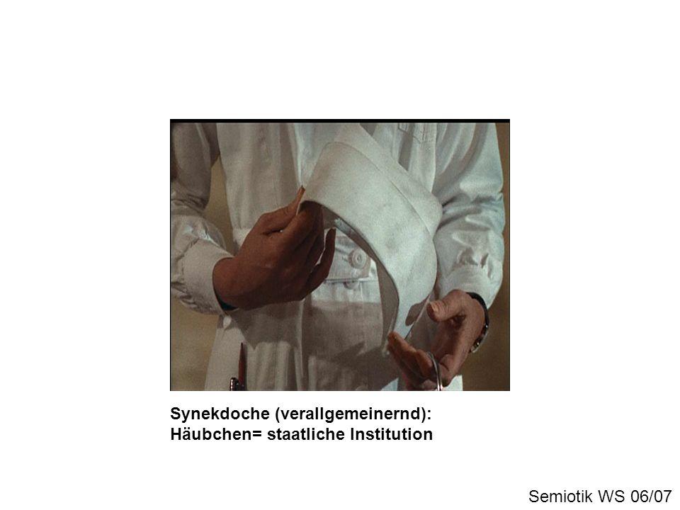 Synekdoche (verallgemeinernd): Häubchen= staatliche Institution Semiotik WS 06/07