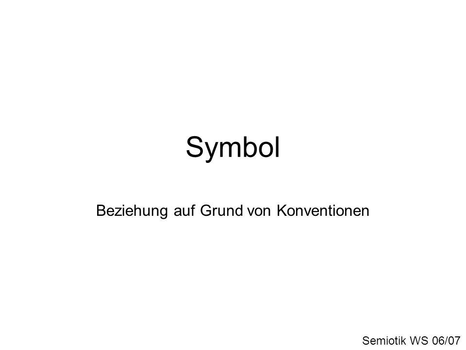 Symbol Beziehung auf Grund von Konventionen Semiotik WS 06/07