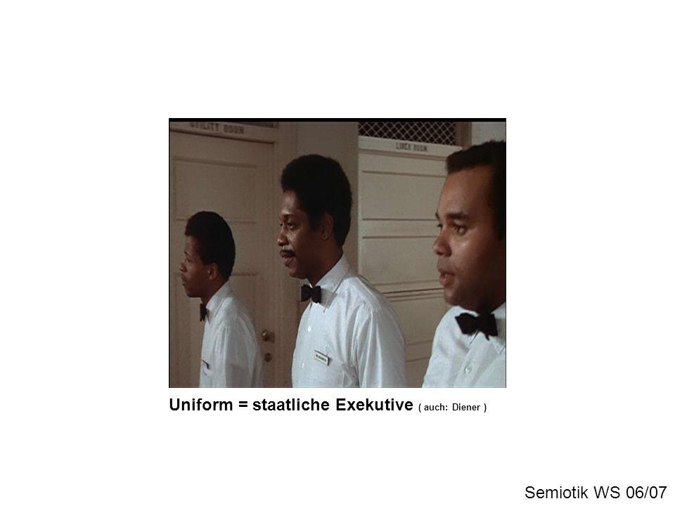 Semiotik WS 06/07 Uniform = staatliche Exekutive ( auch: Diener )