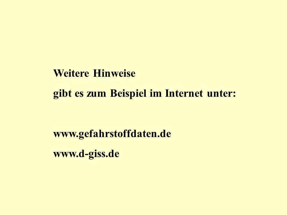 Weitere Hinweise gibt es zum Beispiel im Internet unter: www.gefahrstoffdaten.de www.d-giss.de