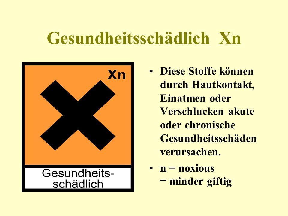 Gesundheitsschädlich Xn Diese Stoffe können durch Hautkontakt, Einatmen oder Verschlucken akute oder chronische Gesundheitsschäden verursachen. n = no