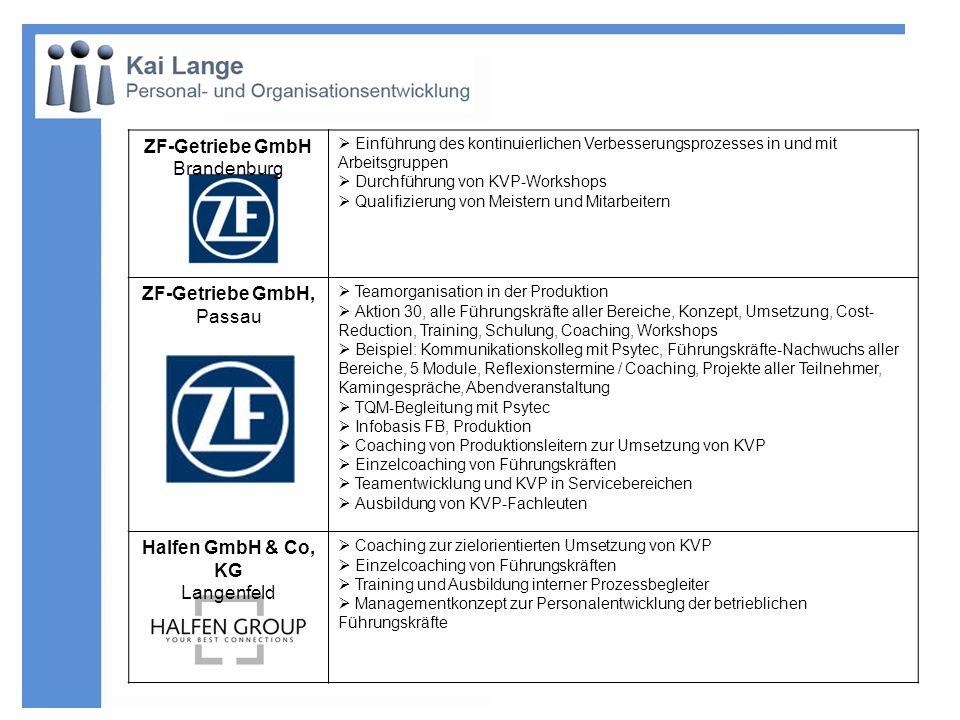 ZF-Getriebe GmbH Brandenburg Einführung des kontinuierlichen Verbesserungsprozesses in und mit Arbeitsgruppen Durchführung von KVP-Workshops Qualifizi