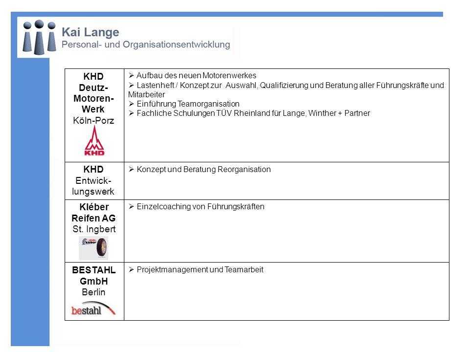 Projektmanagement und Teamarbeit BESTAHL GmbH Berlin Einzelcoaching von Führungskräften Kléber Reifen AG St. Ingbert Konzept und Beratung Reorganisati