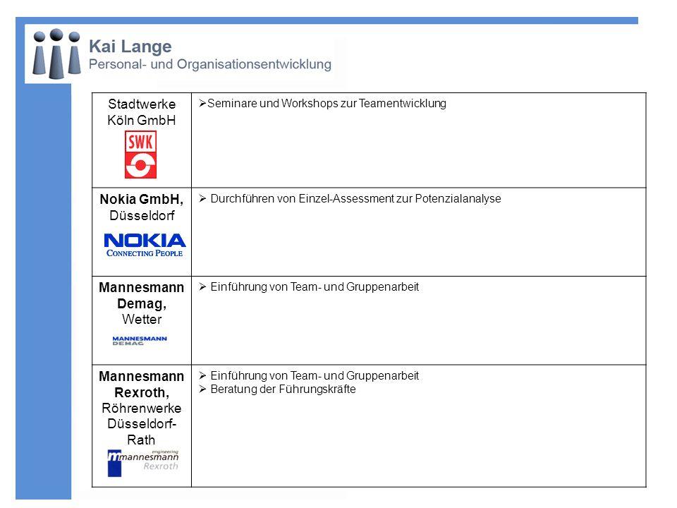 Stadtwerke Köln GmbH Seminare und Workshops zur Teamentwicklung Nokia GmbH, Düsseldorf Durchführen von Einzel-Assessment zur Potenzialanalyse Mannesma