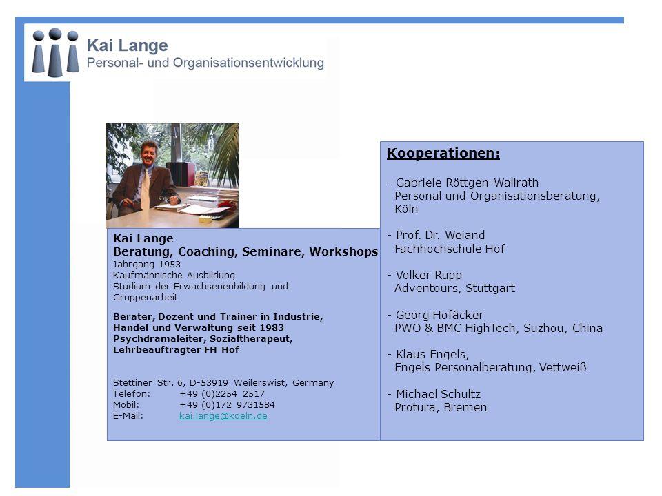 Kai Lange Beratung, Coaching, Seminare, Workshops Jahrgang 1953 Kaufmännische Ausbildung Studium der Erwachsenenbildung und Gruppenarbeit Berater, Doz