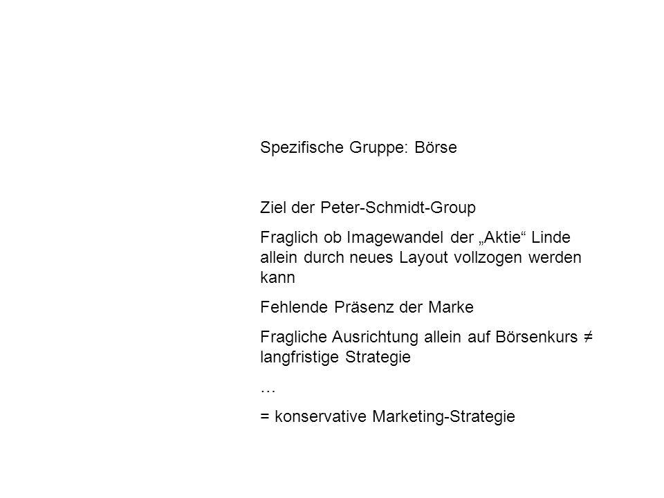 Spezifische Gruppe: Börse Ziel der Peter-Schmidt-Group Fraglich ob Imagewandel der Aktie Linde allein durch neues Layout vollzogen werden kann Fehlend