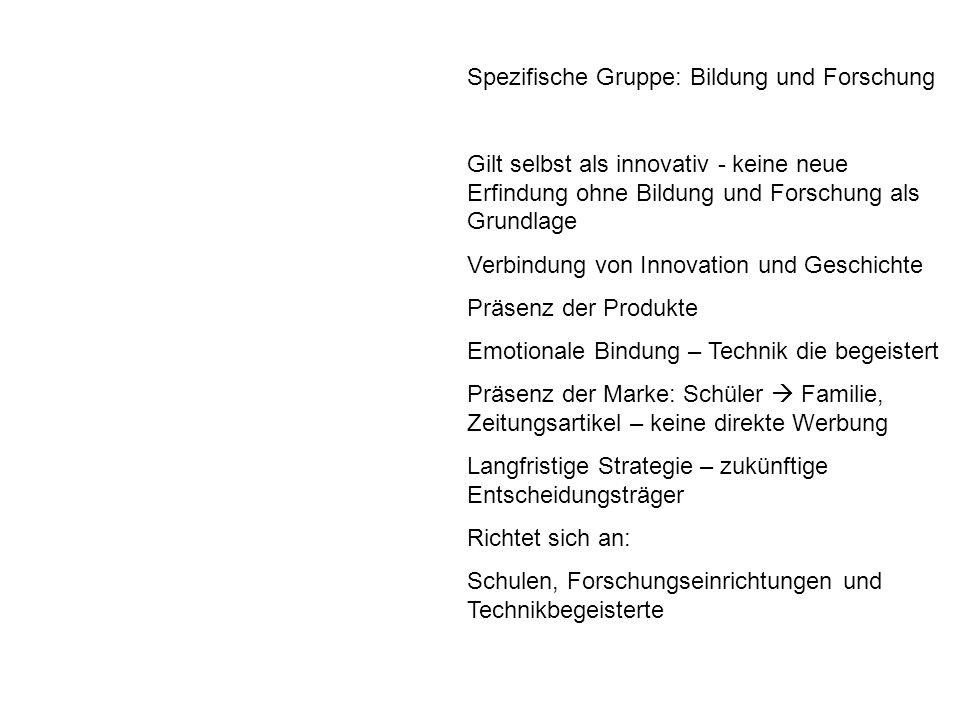Spezifische Gruppe: Bildung und Forschung Gilt selbst als innovativ - keine neue Erfindung ohne Bildung und Forschung als Grundlage Verbindung von Inn