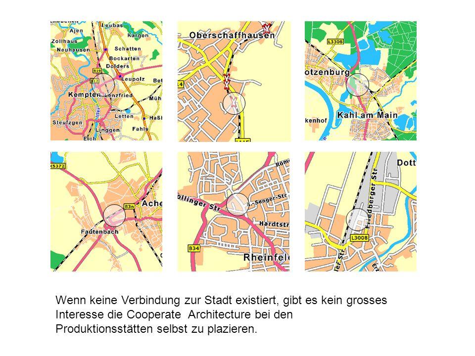 Standorte - Stadt Wenn keine Verbindung zur Stadt existiert, gibt es kein grosses Interesse die Cooperate Architecture bei den Produktionsstätten selb