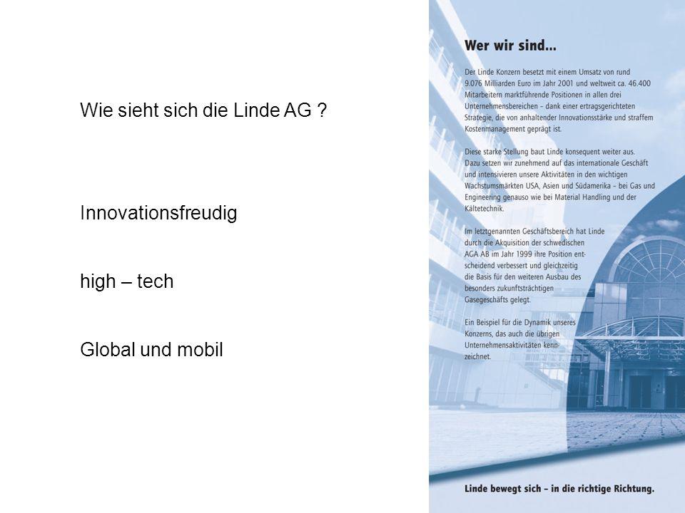 Wie sieht sich die Linde AG ? Innovationsfreudig high – tech Global und mobil