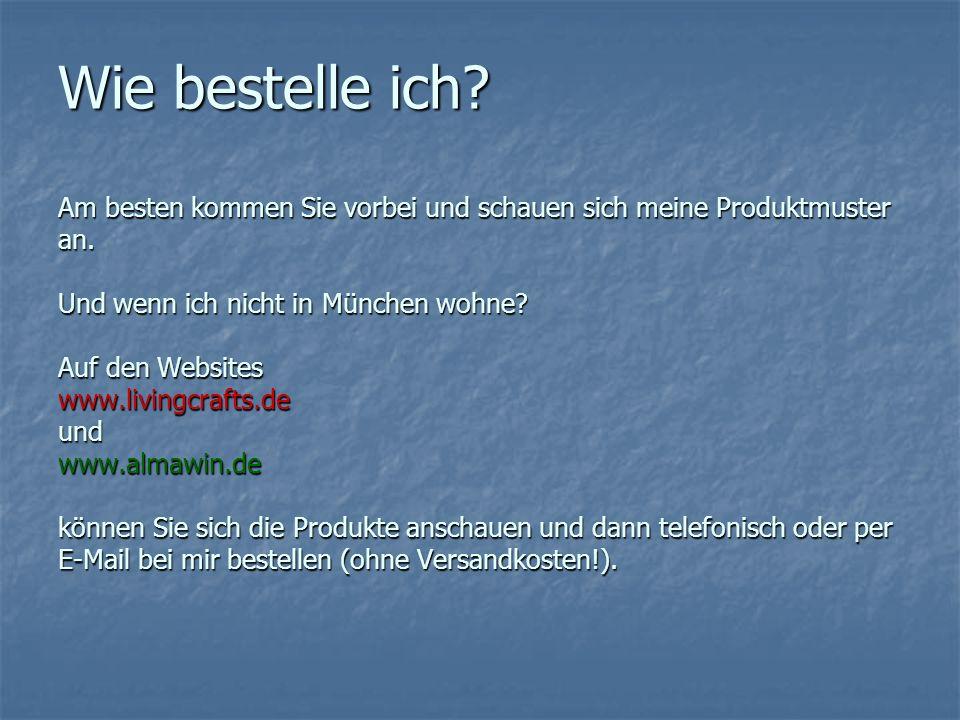 Wie bestelle ich? Am besten kommen Sie vorbei und schauen sich meine Produktmuster an. Und wenn ich nicht in München wohne? Auf den Websites www.livin