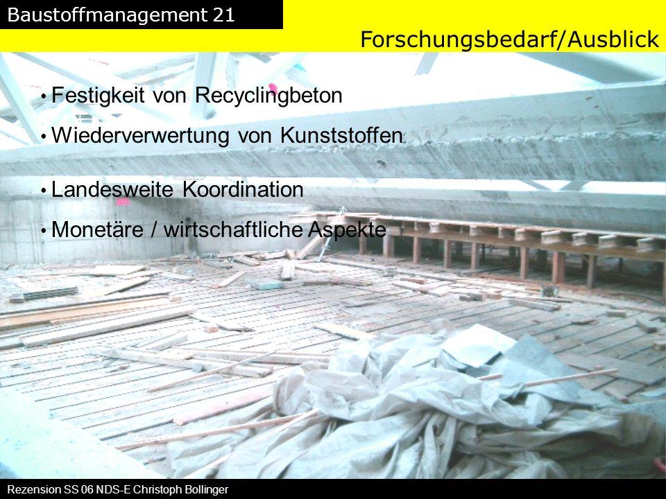 Baustoffmanagement 21 Rezension SS 06 NDS-E Christoph Bollinger Forschungsbedarf/Ausblick Festigkeit von Recyclingbeton Wiederverwertung von Kunststof