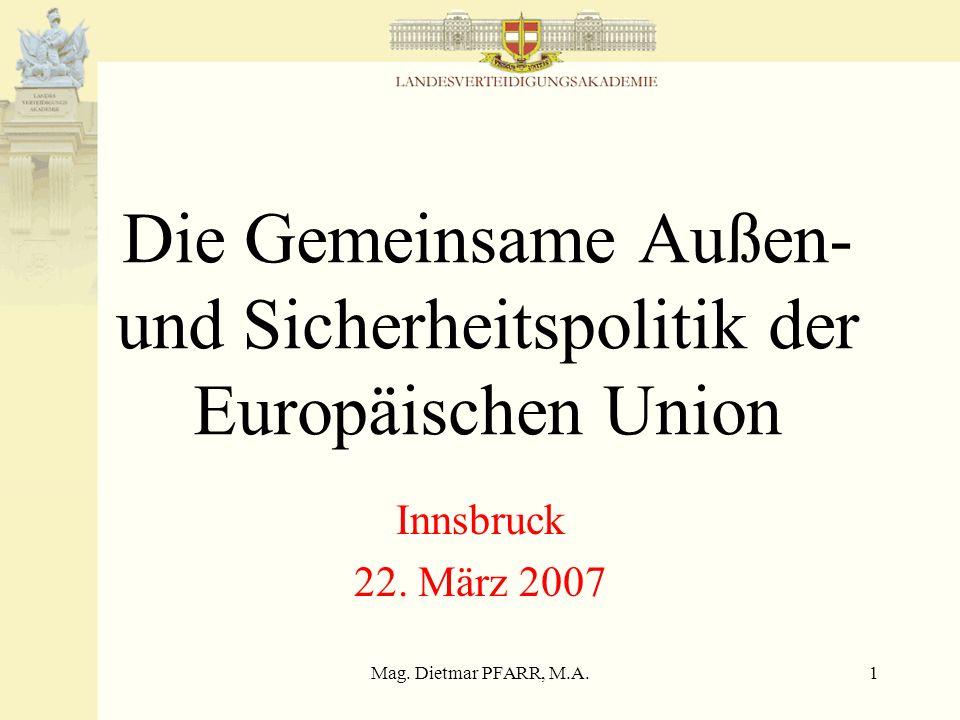 Mag. Dietmar PFARR, M.A.1 Die Gemeinsame Außen- und Sicherheitspolitik der Europäischen Union Innsbruck 22. März 2007