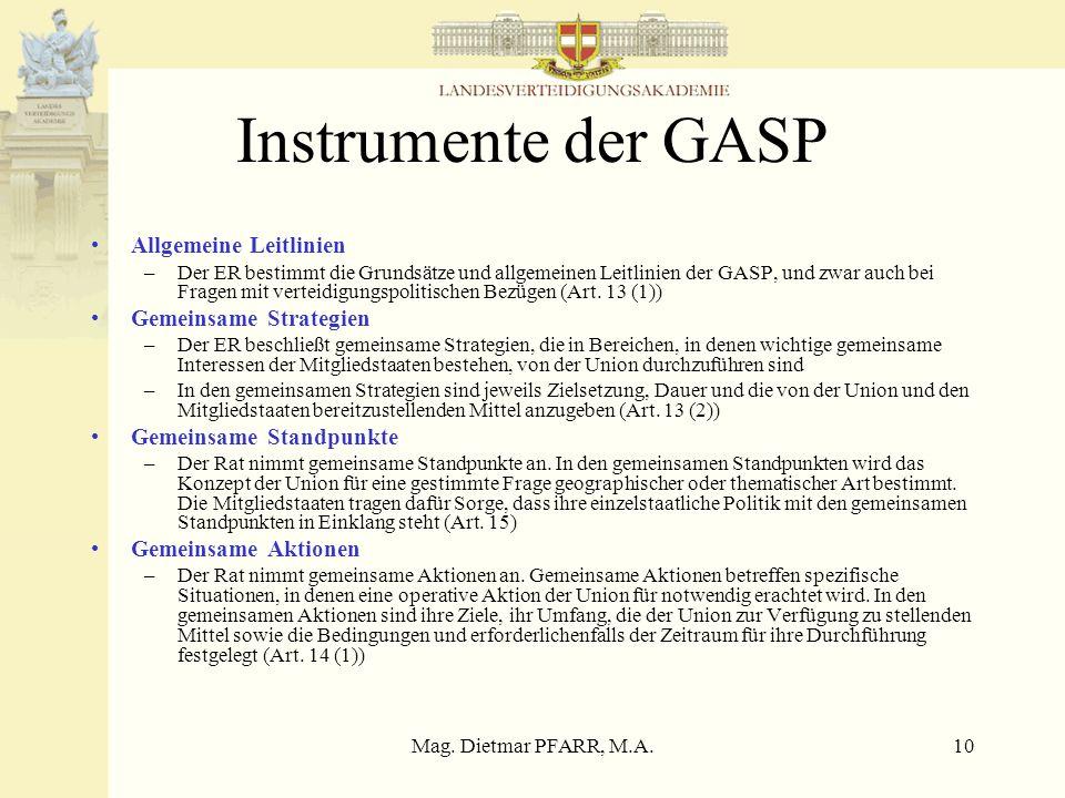 Mag. Dietmar PFARR, M.A.10 Instrumente der GASP Allgemeine Leitlinien –Der ER bestimmt die Grundsätze und allgemeinen Leitlinien der GASP, und zwar au