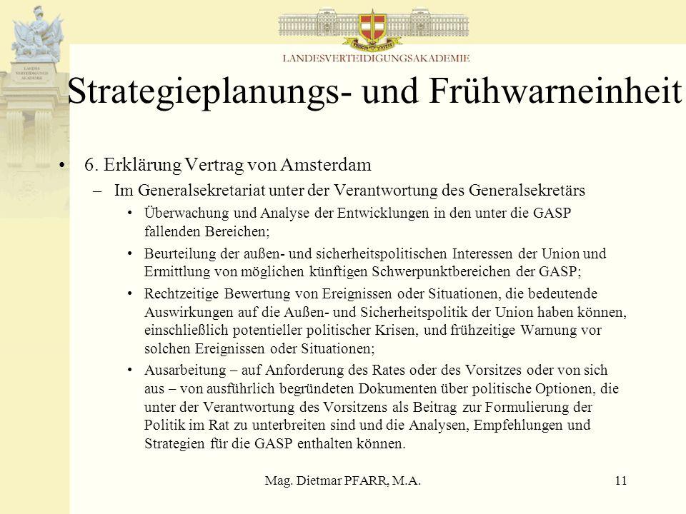 Mag. Dietmar PFARR, M.A.11 Strategieplanungs- und Frühwarneinheit 6. Erklärung Vertrag von Amsterdam –Im Generalsekretariat unter der Verantwortung de