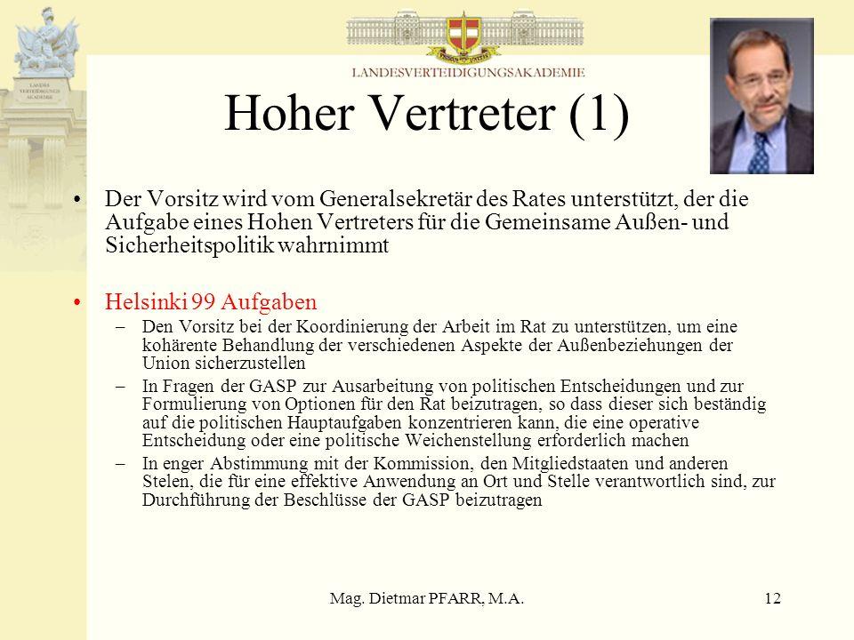 Mag. Dietmar PFARR, M.A.12 Hoher Vertreter (1) Der Vorsitz wird vom Generalsekretär des Rates unterstützt, der die Aufgabe eines Hohen Vertreters für