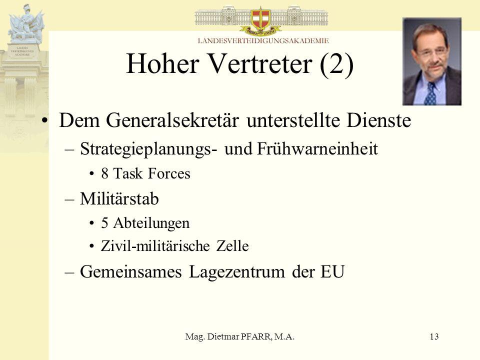 Mag. Dietmar PFARR, M.A.13 Hoher Vertreter (2) Dem Generalsekretär unterstellte Dienste –Strategieplanungs- und Frühwarneinheit 8 Task Forces –Militär