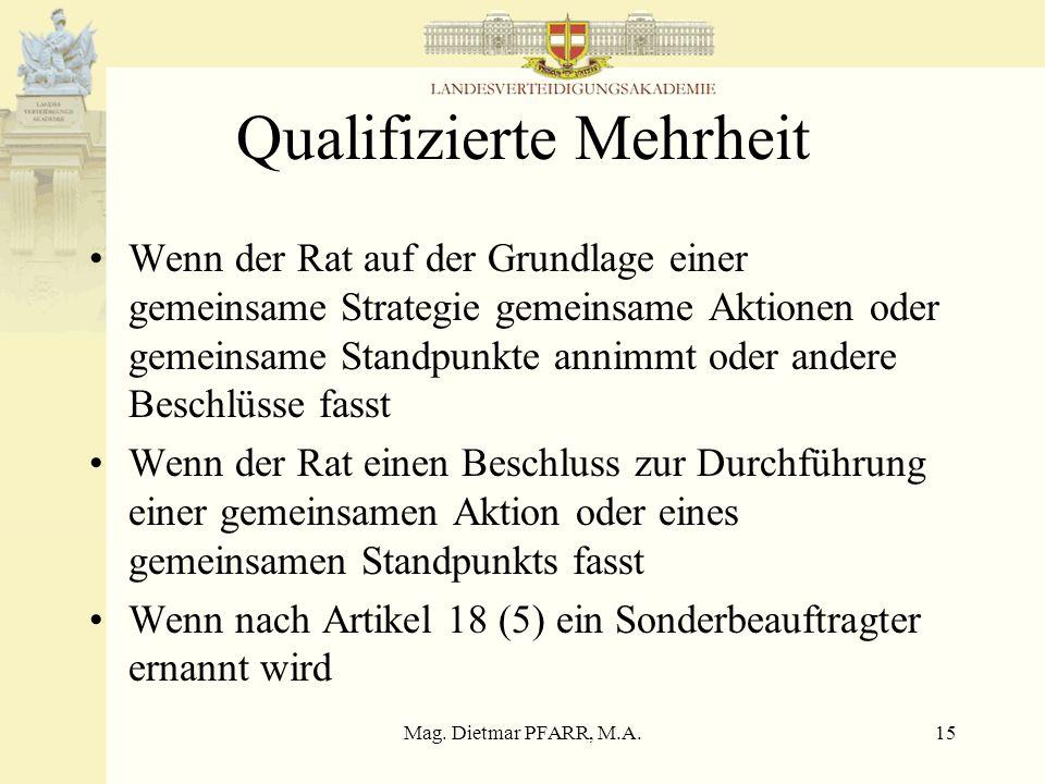 Mag. Dietmar PFARR, M.A.15 Qualifizierte Mehrheit Wenn der Rat auf der Grundlage einer gemeinsame Strategie gemeinsame Aktionen oder gemeinsame Standp