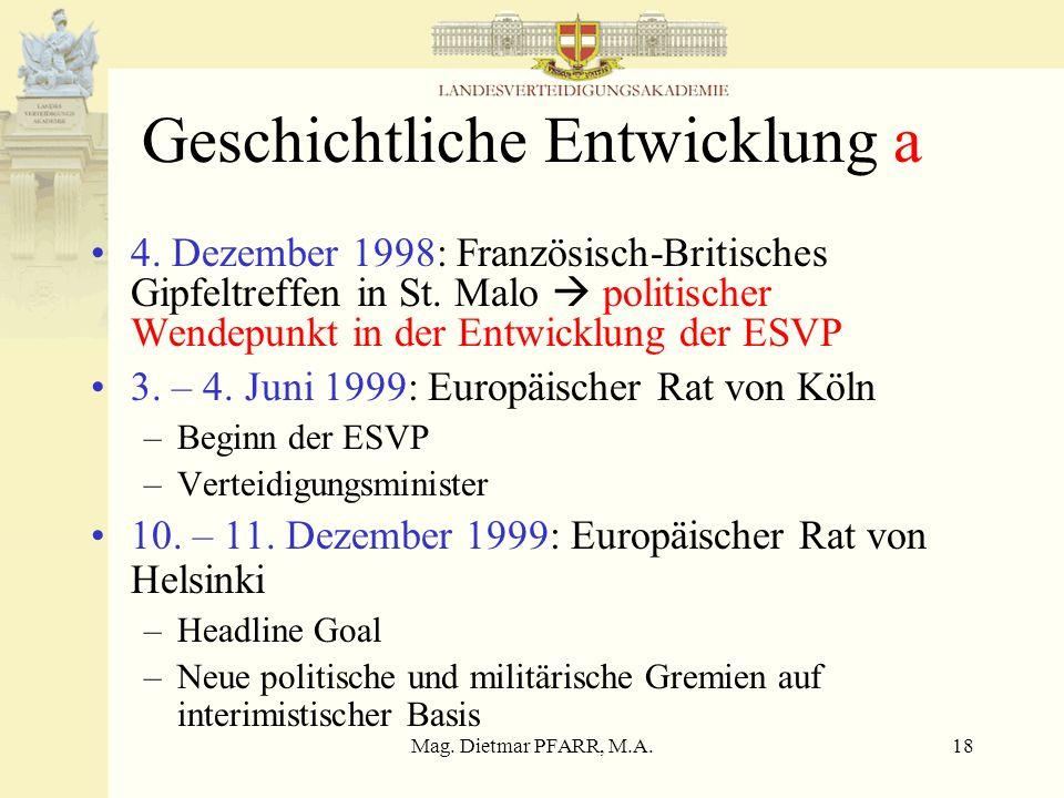 Mag. Dietmar PFARR, M.A.18 Geschichtliche Entwicklung a 4. Dezember 1998: Französisch-Britisches Gipfeltreffen in St. Malo politischer Wendepunkt in d