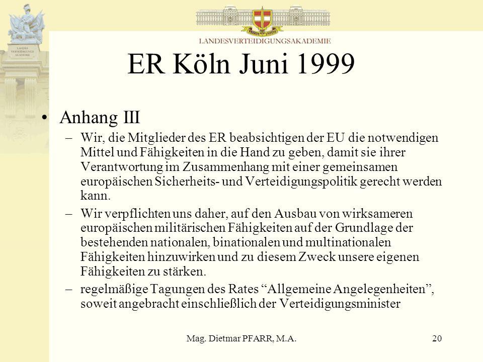 Mag. Dietmar PFARR, M.A.20 ER Köln Juni 1999 Anhang III –Wir, die Mitglieder des ER beabsichtigen der EU die notwendigen Mittel und Fähigkeiten in die
