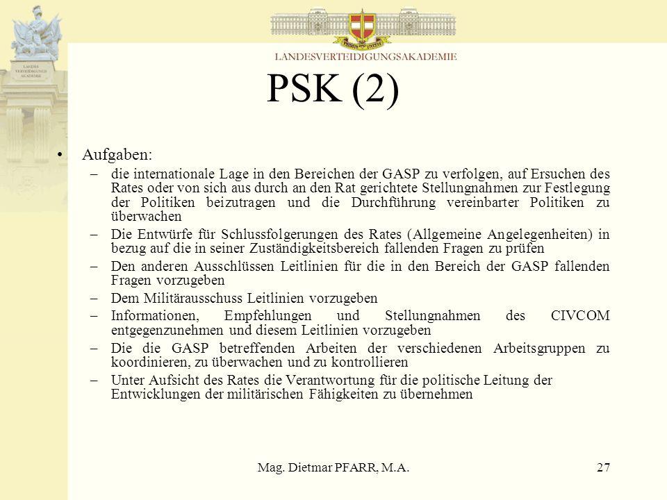 Mag. Dietmar PFARR, M.A.27 PSK (2) Aufgaben: –die internationale Lage in den Bereichen der GASP zu verfolgen, auf Ersuchen des Rates oder von sich aus