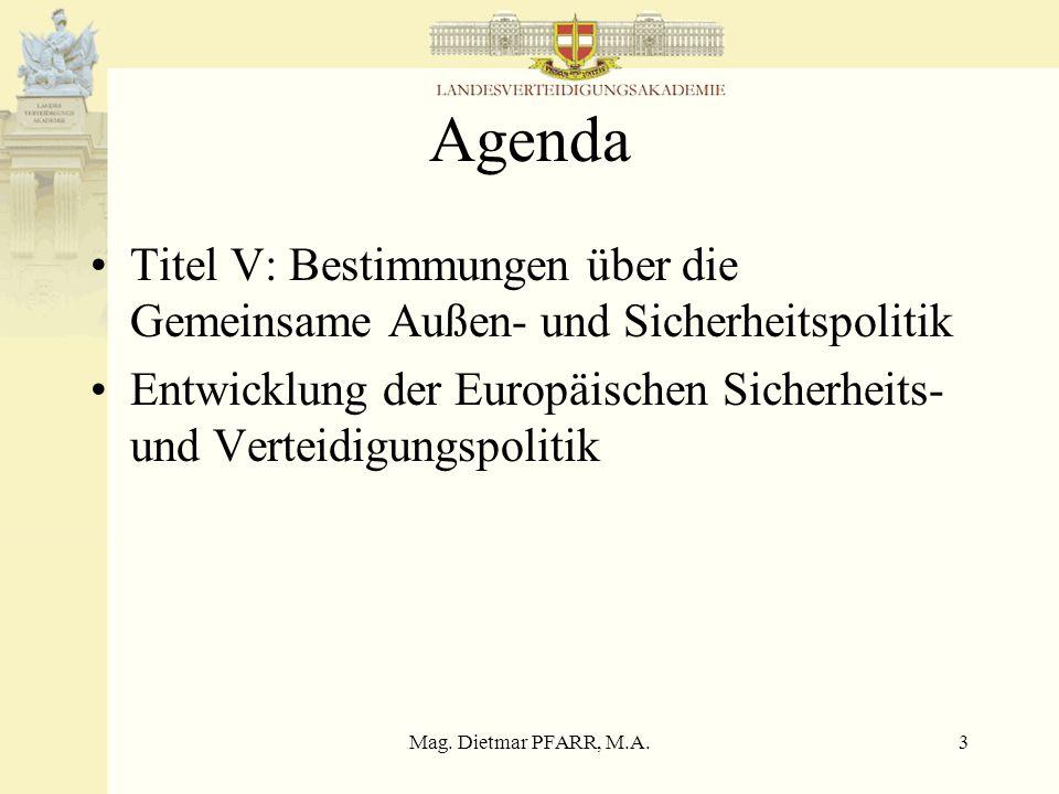 Mag. Dietmar PFARR, M.A.3 Agenda Titel V: Bestimmungen über die Gemeinsame Außen- und Sicherheitspolitik Entwicklung der Europäischen Sicherheits- und
