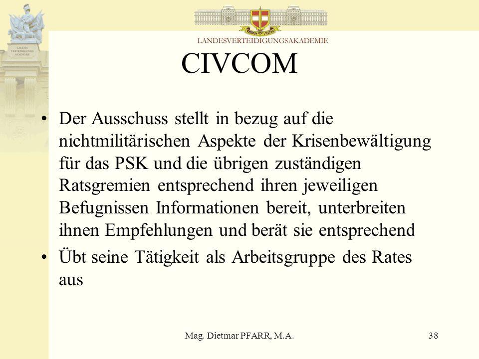 Mag. Dietmar PFARR, M.A.38 CIVCOM Der Ausschuss stellt in bezug auf die nichtmilitärischen Aspekte der Krisenbewältigung für das PSK und die übrigen z