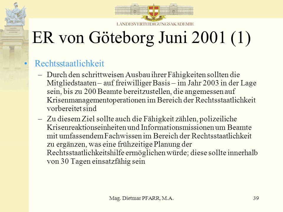Mag. Dietmar PFARR, M.A.39 ER von Göteborg Juni 2001 (1) Rechtsstaatlichkeit –Durch den schrittweisen Ausbau ihrer Fähigkeiten sollten die Mitgliedsta