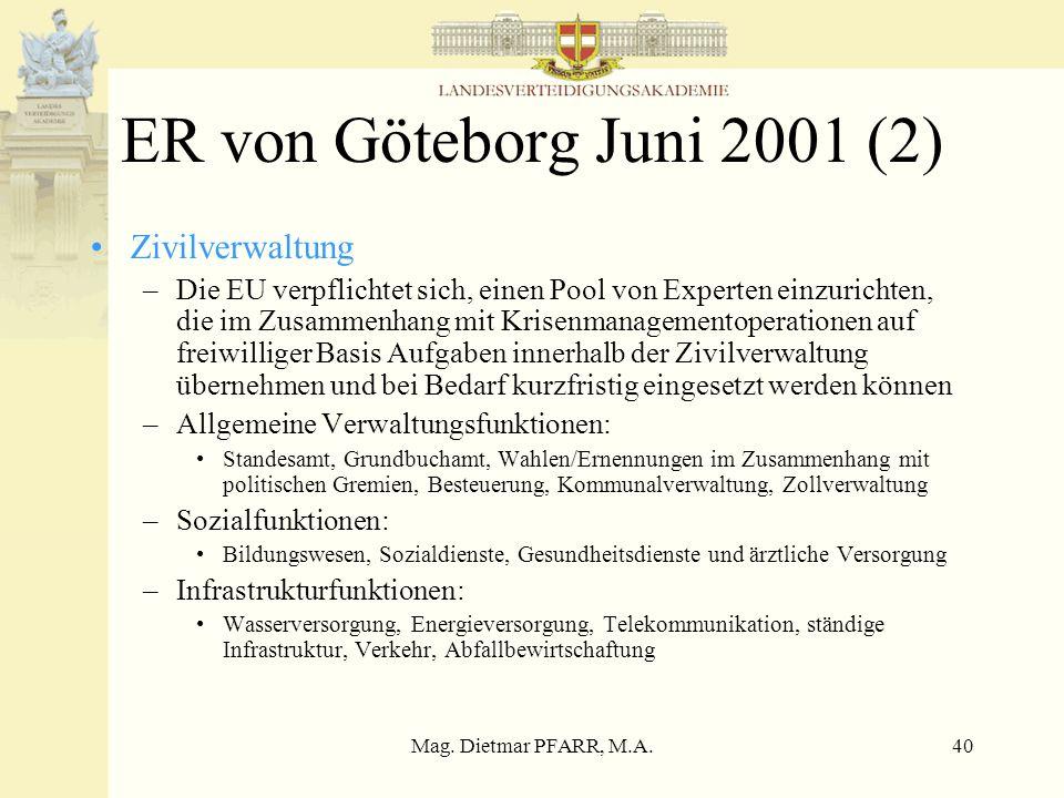 Mag. Dietmar PFARR, M.A.40 ER von Göteborg Juni 2001 (2) Zivilverwaltung –Die EU verpflichtet sich, einen Pool von Experten einzurichten, die im Zusam
