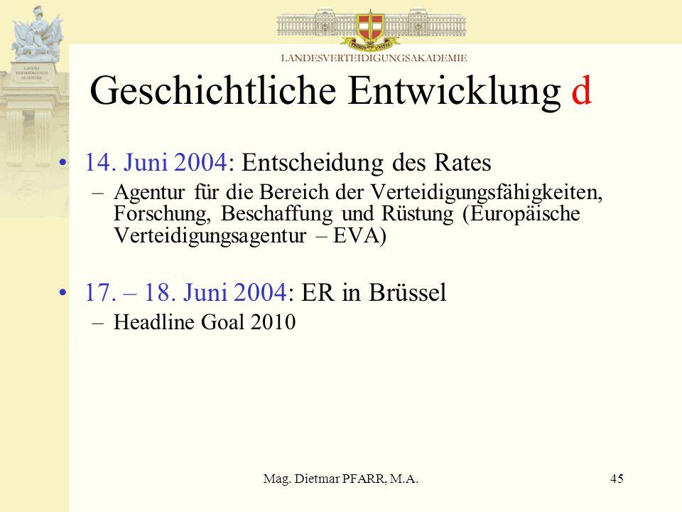 Mag. Dietmar PFARR, M.A.45 Geschichtliche Entwicklung d 14. Juni 2004: Entscheidung des Rates –Agentur für die Bereich der Verteidigungsfähigkeiten, F