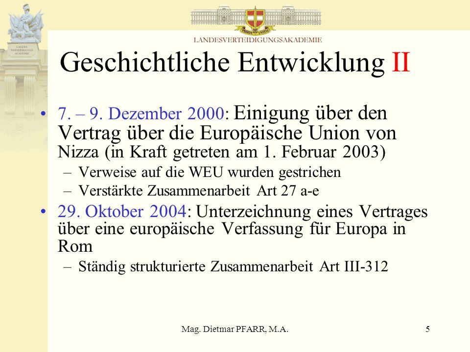 Mag. Dietmar PFARR, M.A.5 Geschichtliche Entwicklung II 7. – 9. Dezember 2000: Einigung über den Vertrag über die Europäische Union von Nizza (in Kraf