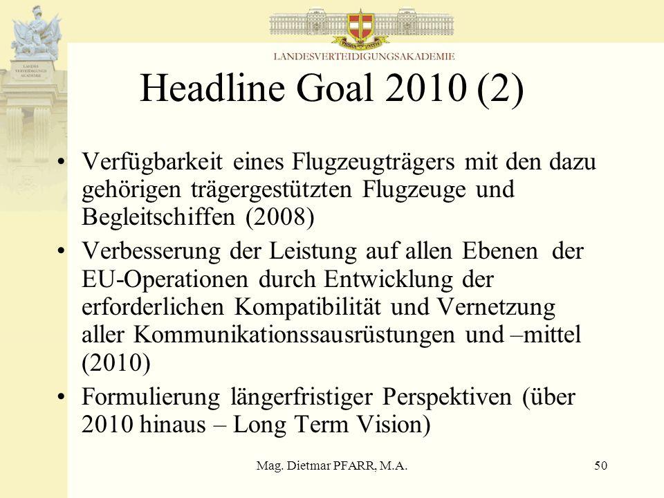 Mag. Dietmar PFARR, M.A.50 Headline Goal 2010 (2) Verfügbarkeit eines Flugzeugträgers mit den dazu gehörigen trägergestützten Flugzeuge und Begleitsch