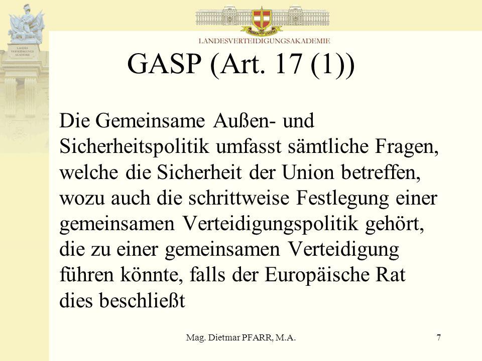 Mag. Dietmar PFARR, M.A.7 GASP (Art. 17 (1)) Die Gemeinsame Außen- und Sicherheitspolitik umfasst sämtliche Fragen, welche die Sicherheit der Union be