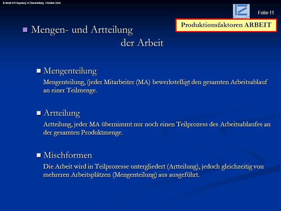 Folie 11 © Skript IHK Augsburg in Überarbeitung Christian Zerle Mengen- und Artteilung der Arbeit Mengen- und Artteilung der Arbeit Mengenteilung Meng