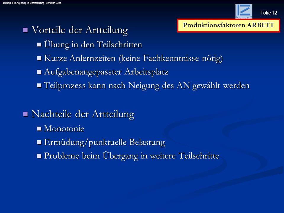 Folie 12 © Skript IHK Augsburg in Überarbeitung Christian Zerle Vorteile der Artteilung Vorteile der Artteilung Übung in den Teilschritten Übung in de