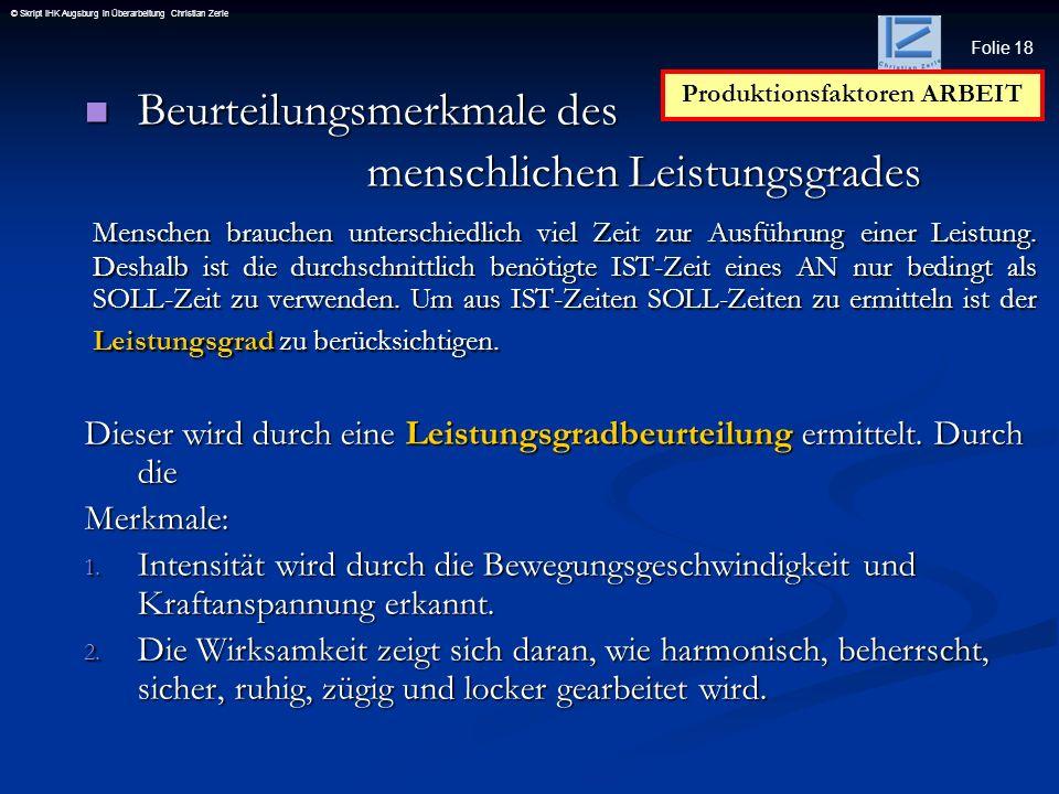 Folie 18 © Skript IHK Augsburg in Überarbeitung Christian Zerle Beurteilungsmerkmale des Beurteilungsmerkmale des menschlichen Leistungsgrades menschl