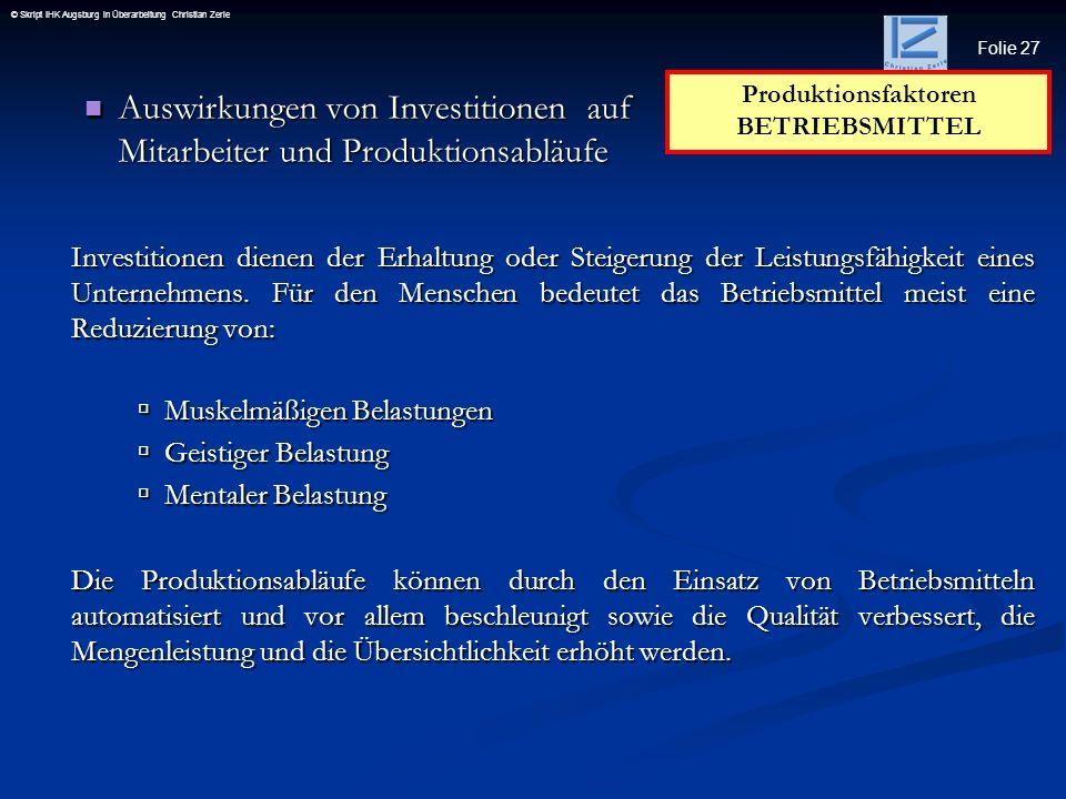 Folie 27 © Skript IHK Augsburg in Überarbeitung Christian Zerle Auswirkungen von Investitionen auf Mitarbeiter und Produktionsabläufe Auswirkungen von
