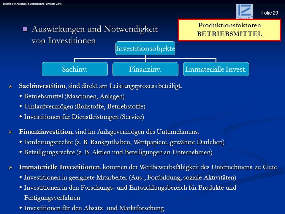 Folie 29 © Skript IHK Augsburg in Überarbeitung Christian Zerle Auswirkungen und Notwendigkeit von Investitionen Auswirkungen und Notwendigkeit von In