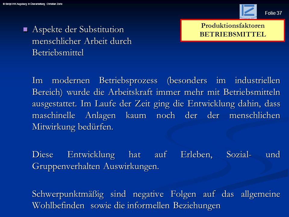 Folie 37 © Skript IHK Augsburg in Überarbeitung Christian Zerle Aspekte der Substitution menschlicher Arbeit durch Betriebsmittel Aspekte der Substitu