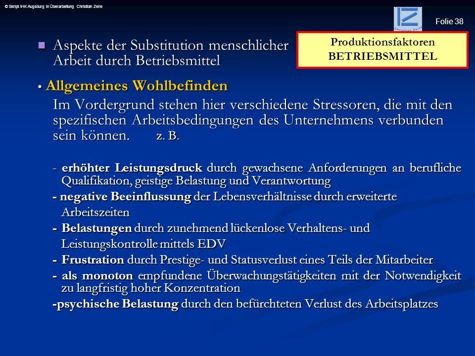 Folie 38 © Skript IHK Augsburg in Überarbeitung Christian Zerle Aspekte der Substitution menschlicher Arbeit durch Betriebsmittel Aspekte der Substitu